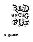 BadWrongFun - a game