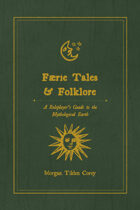 Faerie Tales & Folklore, A Roleplayer's Guide to the Mythological Earth