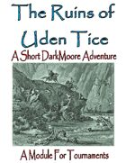 The Ruins of Uden Tice; a DarkMoore Adventure Module for Tournaments & Conventions