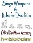 Siege Weapons and Rules for Demolition; Official DarkMoore Accessory.