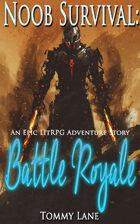 Noob Survival: Battle Royale  (An Epic LitRPG Adventure Story)