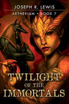 Aetherium: Twilight of the Immortals (Book 7)