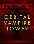 Orbital Vampire Tower: A Dungeon Age Adventure (5e and OSR versions)