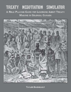 Treaty Negotiation Simulator: A Role Playing Game for Learning About Treaty Making in Colonial Canada
