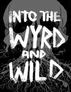 Into the Wyrd and Wild