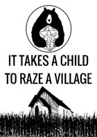 It Takes A Child To Raze A Village