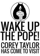 Wake Up The Pope! Corey Taylor Has Come To Visit