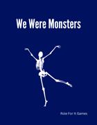We Were Monsters