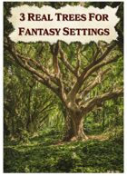 3 Real Trees for Fantasy Settings