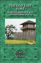 Marchlands Pocket Adventure: The Old Lost Fort - Adventure for Black Spear