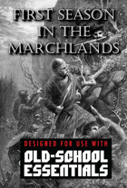First Season in the Marchlands - Adventure Compilation Compatible with Old School Essentials