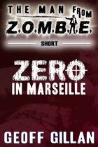 Zero in Marseille: A Man from Z.O.M.B.I.E. Short Story