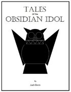 Tales of the Obsidian Idol