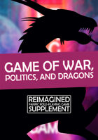 Reimagined: Game of War, Politics, and Dragons