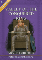 Valley of the Conquered King, a SoloRPG Adventure Hex