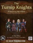 The Turnip Knights: A Halfling Oneshot (ICRPG & 5e)