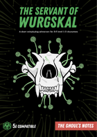 The Ghoul's Notes, Issue 1: The Servant of Wurgskal