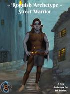 Roguish Archetype: Street Warrior