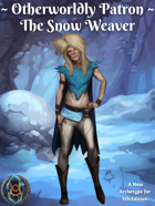 Otherworldly Patron: The Snow Weaver