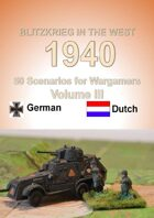 Contents and Introduction. Blitzkrieg in the West 1940 Volume III 50 Wargame Scenarios Dutch vs Germans.
