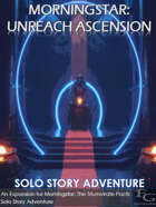 Morningstar: Unreach Ascension - Solo Story Adventure