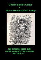 Goblin Bandit Camp/More Goblin Bandit Camp (An OSR B/X Fantasy Rule System Game Scenario)