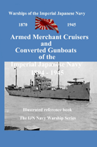 Armed Merchant Cruisers and Converted Gunboats of the Imperial Japanese Navy 1894-1945.