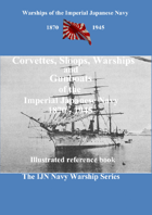 Corvettes, Sloops, Warships and Gunboats of the Imperial Japanese Navy 1870-1945.