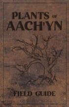 Plants of Aach'yn Field Guide
