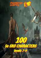 100 Dungeons and Dragons 5e SRD CHARACTERS level 7-9