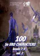 100 Dungeons and Dragons 5e SRD CHARACTERS level 7-9 vol2