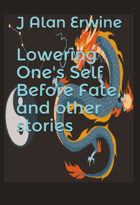 Lowering One's Self Before Fate, and other stories