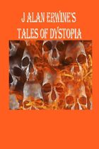 J Alan Erwine's Tales of Dystopia