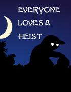 Everyone Loves A Heist!