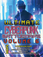 Ultimate Cyberpunk Battlemaps Volume 6 [BUNDLE]