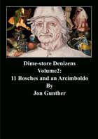 Dime-store Denizens Vol II: 11 Bosches and an Arcimboldo