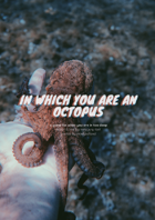 In Which You Are an Octopus