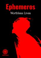 Ephemeros: Worthless Lives