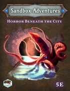 Sandbox Adventures #4: Horror Beneath the City