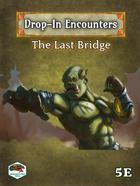 Drop-In Encounters #1: The Last Bridge