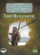 Spectacular Settings #3: The Bullseye