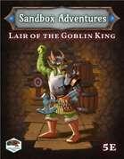Sandbox Adventures #7: Lair of the Goblin King