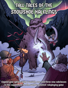 Tall Tales of the Snowshoe Halflings