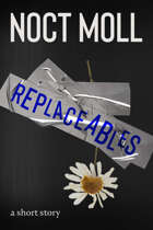 Replaceables: a short story
