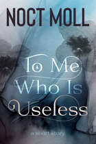 To Me Who Is Useless: a short story