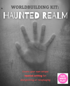 Worldbuilding Kit: Haunted Realm