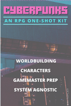 CYBERPUNKS: An RPG One-Shot Kit