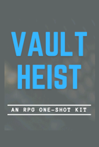 VAULT HEIST • RPG One-Shot Kit