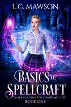 Basics of Spellcraft (Ember Academy for Young Witches: Book One)