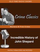Crime Classics: Incredible History of John Shepard